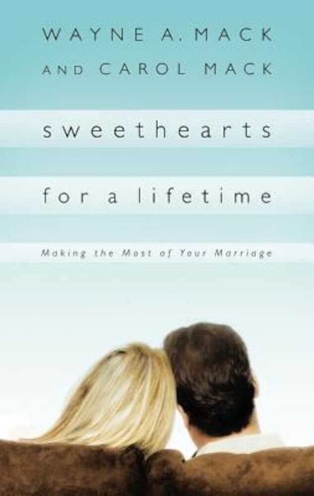 Sweethearts for a Lifetime: Making the Most of Your Marriage, Paperback