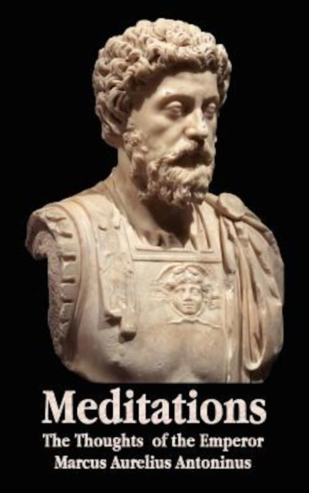 Meditations - The Thoughts of the Emperor Marcus Aurelius Antoninus - With Biographical Sketch, Philosophy Of, Illustrations, Index and Index of Terms, Hardcover