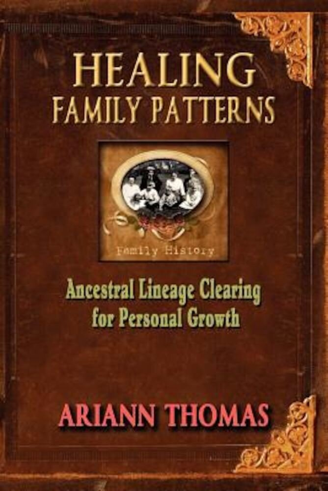 Healing Family Patterns: Ancestral Lineage Clearing for Personal Growth, Paperback