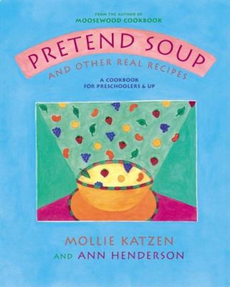 Pretend Soup and Other Real Recipes: A Cookbook for Preschoolers and Up, Hardcover