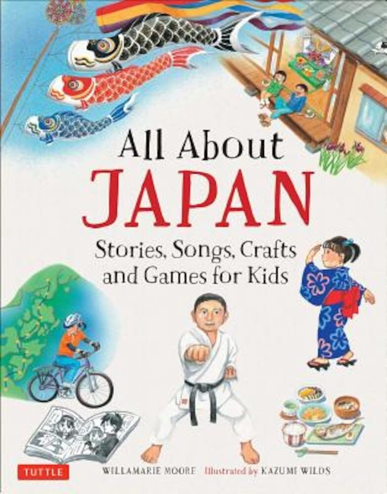 All about Japan: Stories, Songs, Crafts and Games for Kids, Hardcover