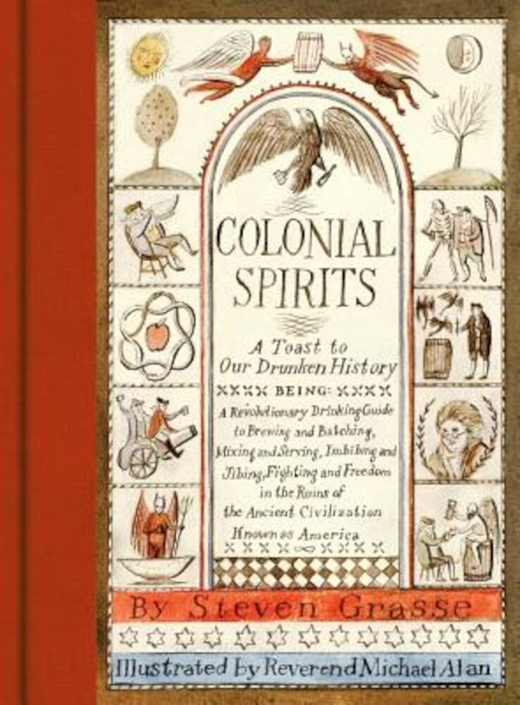 Colonial Spirits: A Toast to Our Drunken History, Hardcover