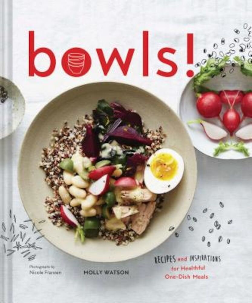 Bowls!: Recipes and Inspirations for Healthful One-Dish Meals, Hardcover