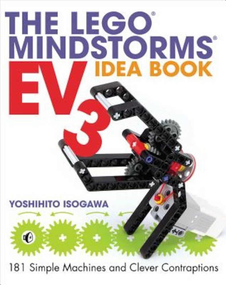 The Lego Mindstorms Ev3 Idea Book: 181 Simple Machines and Clever Contraptions, Paperback