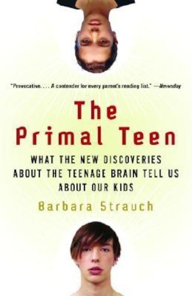 The Primal Teen: What the New Discoveries about the Teenage Brain Tell Us about Our Kids, Paperback