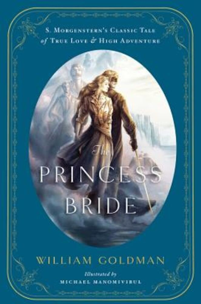 The Princess Bride: An Illustrated Edition of S. Morgenstern's Classic Tale of True Love and High Adventure, Hardcover