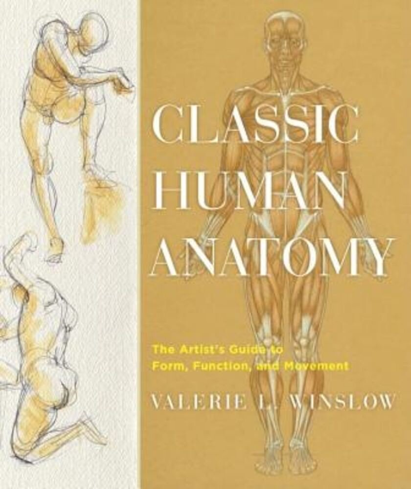 Classic Human Anatomy: The Artist's Guide to Form, Function, and Movement, Hardcover