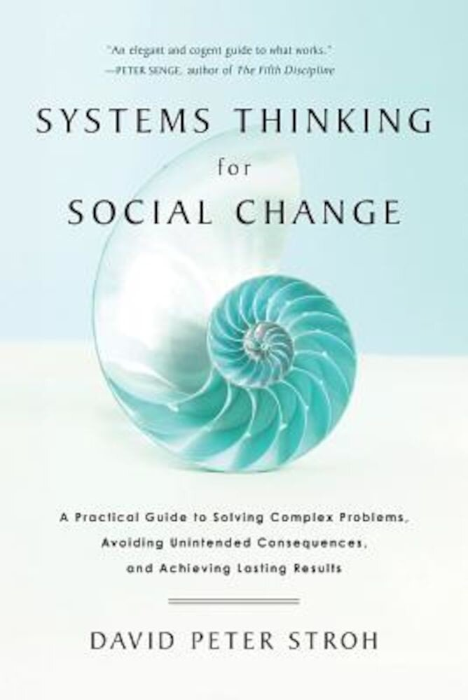 Systems Thinking for Social Change: A Practical Guide to Solving Complex Problems, Avoiding Unintended Consequences, and Achieving Lasting Results, Paperback