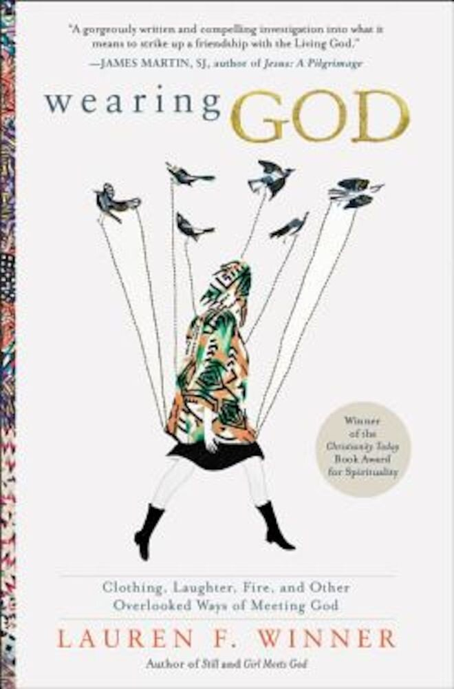 Wearing God: Clothing, Laughter, Fire, and Other Overlooked Ways of Meeting God, Paperback