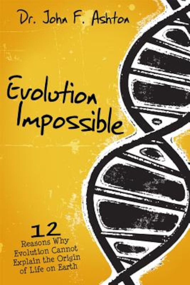Evolution Impossible: 12 Reasons Why Evolution Cannot Explain the Origin of Life on Earth, Paperback
