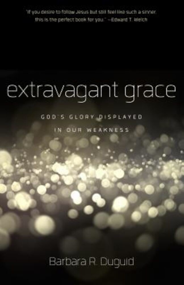 Extravagant Grace: God's Glory Displayed in Our Weakness, Paperback