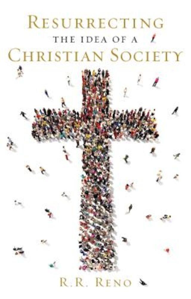 Resurrecting the Idea of a Christian Society, Hardcover