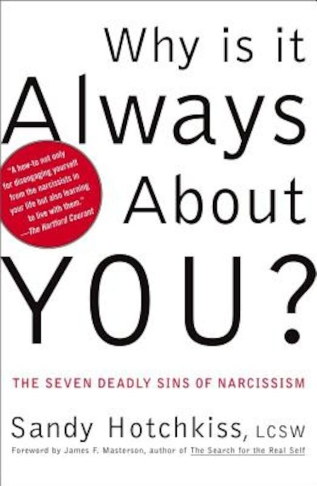 Why Is It Always about You?: The Seven Deadly Sins of Narcissism, Paperback