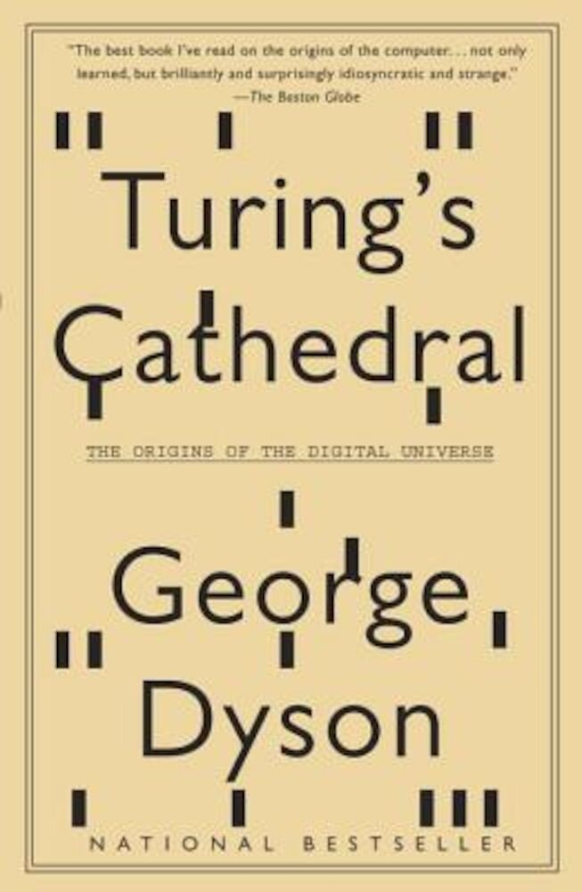 Turing's Cathedral: The Origins of the Digital Universe, Paperback