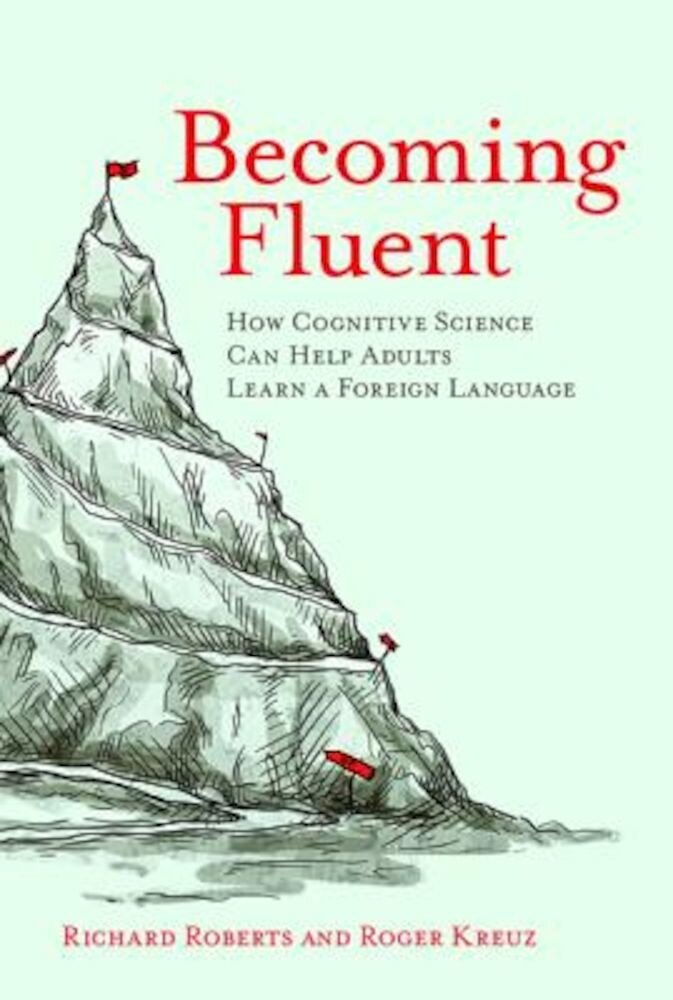 Becoming Fluent: How Cognitive Science Can Help Adults Learn a Foreign Language, Paperback