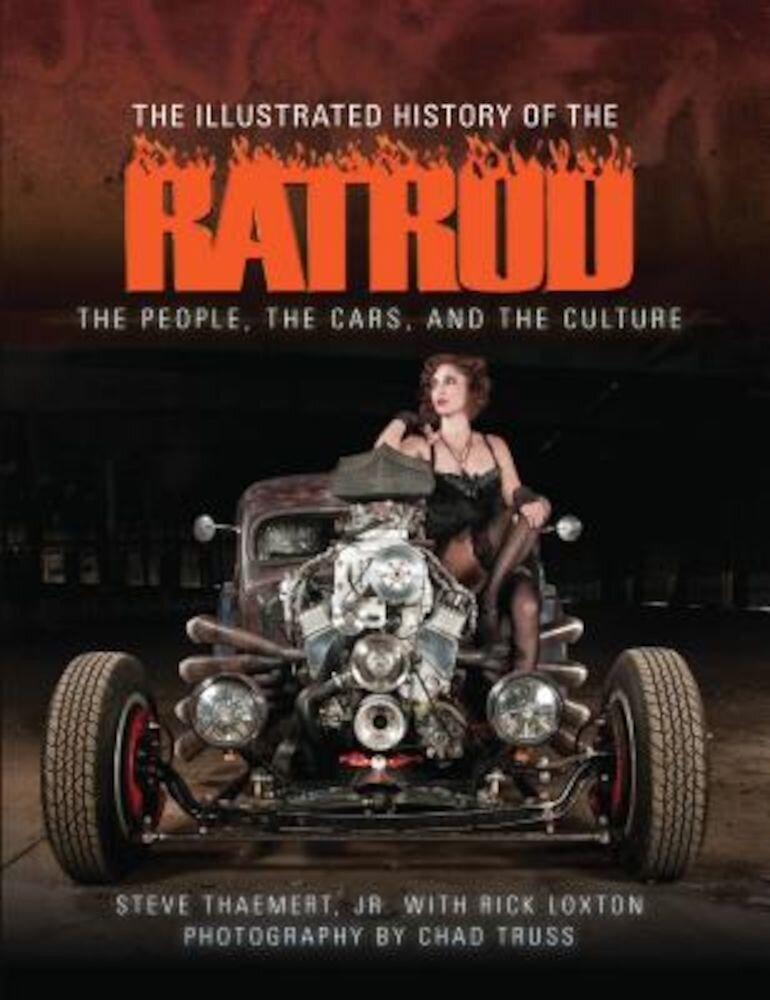 The Illustrated History of the Rat Rod: The People, the Cars, and the Culture, Hardcover