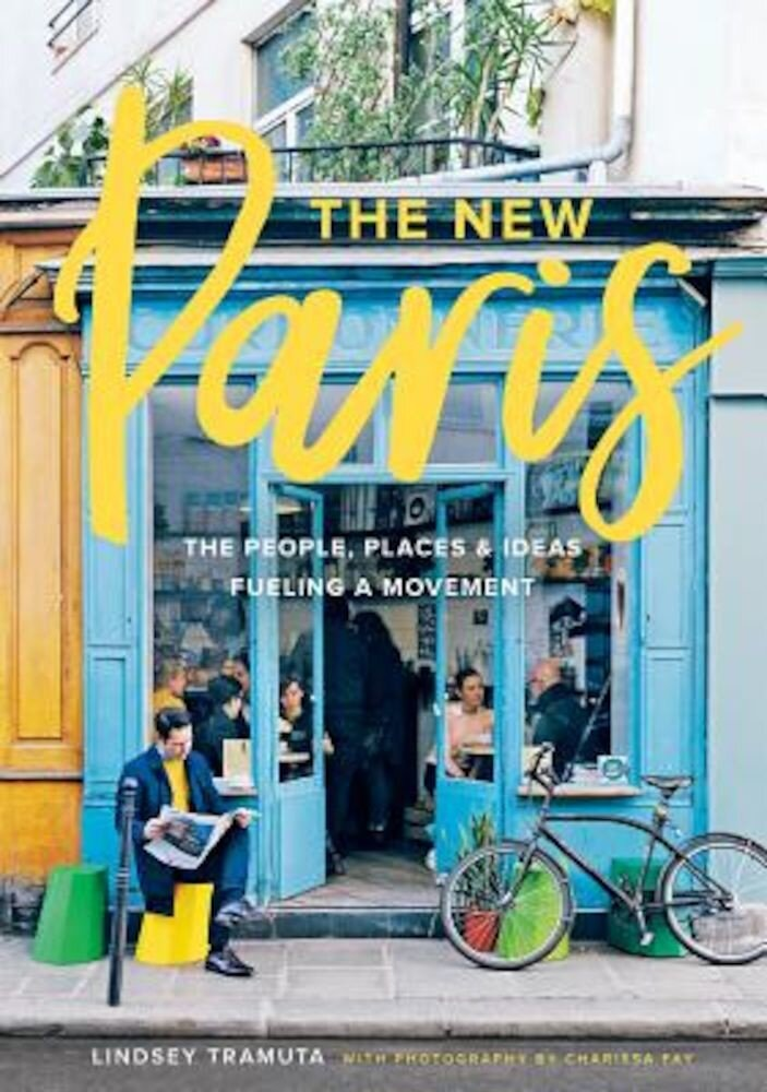 The New Paris: The People, Places & Ideas Fueling a Movement, Hardcover