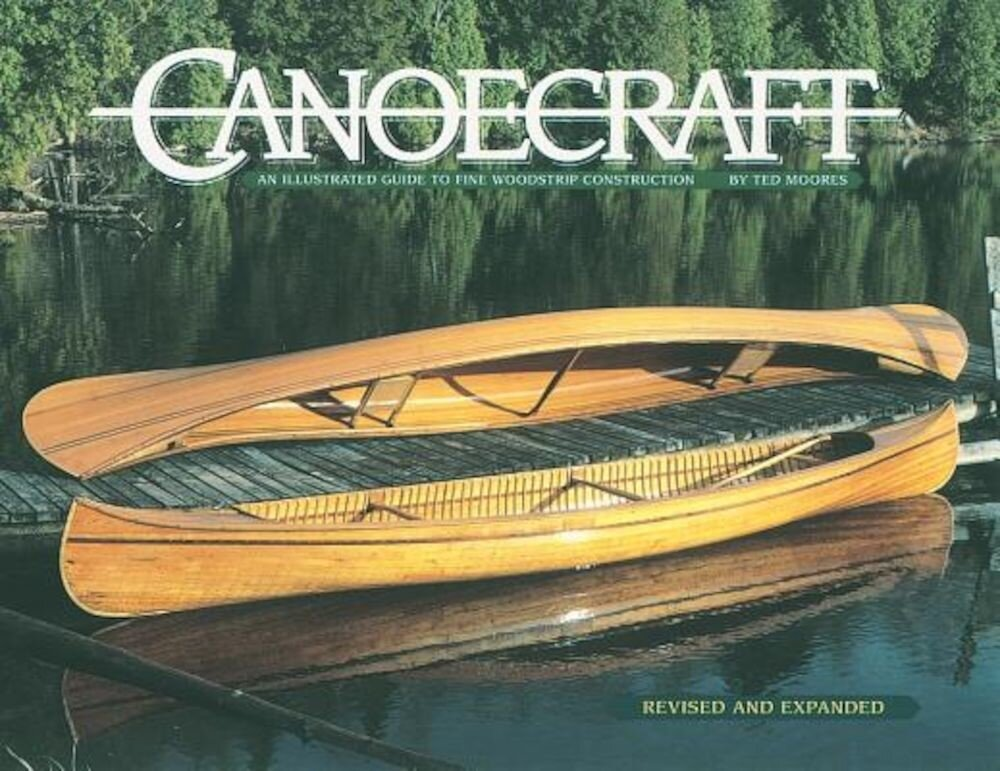 Canoecraft: An Illustrated Guide to Fine Woodstrip Construction, Paperback