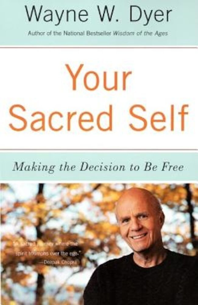Your Sacred Self: Making the Decision to Be Free, Paperback