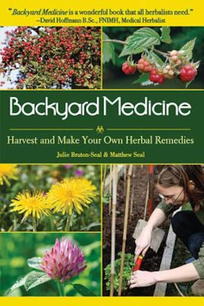 Backyard Medicine: Harvest and Make Your Own Herbal Remedies, Paperback