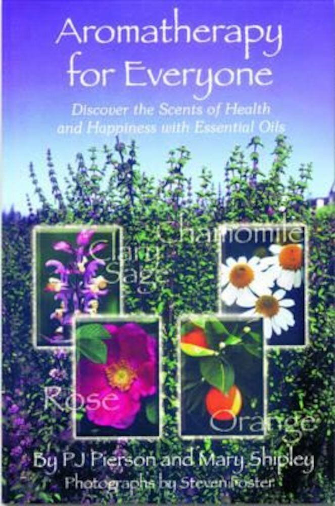 Aromatherapy for Everyone: Discover the Secrets of Health and Happiness with Essential Oils, Paperback