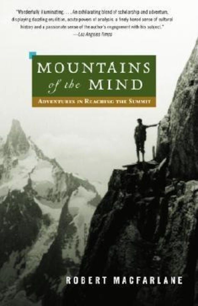 Mountains of the Mind: Adventures in Reaching the Summit, Paperback