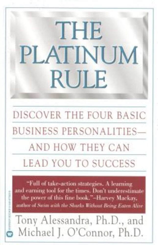 The Platinum Rule: Discover the Four Basic Business Personalities--And How They Can Lead to Success, Paperback