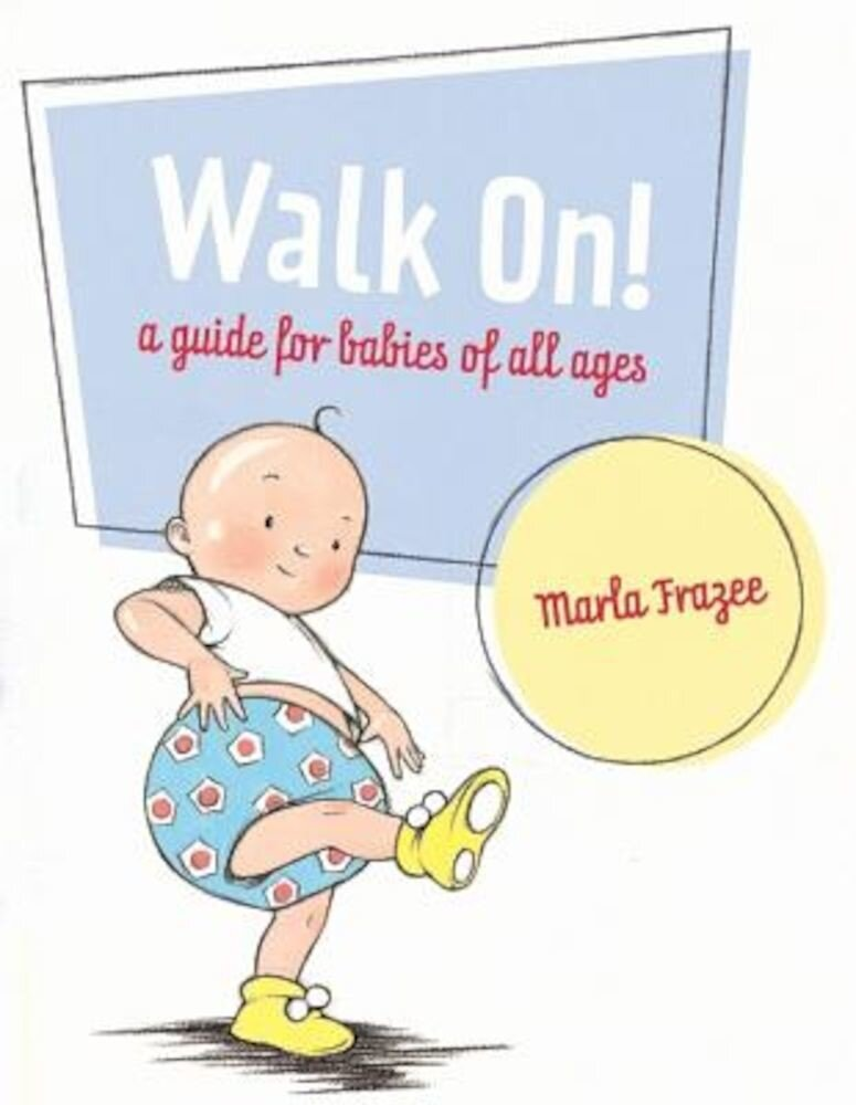 Walk On!: A Guide for Babies of All Ages, Hardcover
