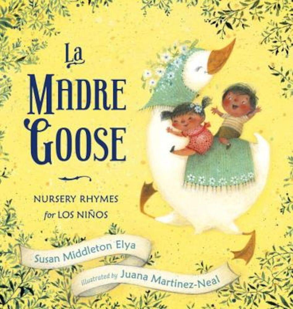 La Madre Goose: Nursery Rhymes for Los Ninos, Hardcover