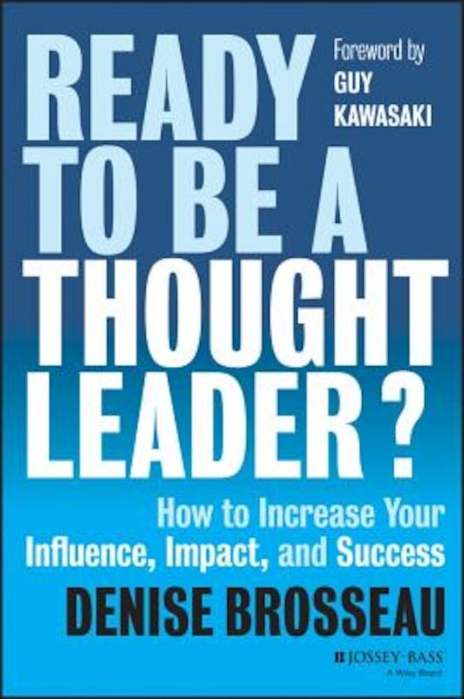 Ready to Be a Thought Leader?: How to Increase Your Influence, Impact, and Success, Hardcover