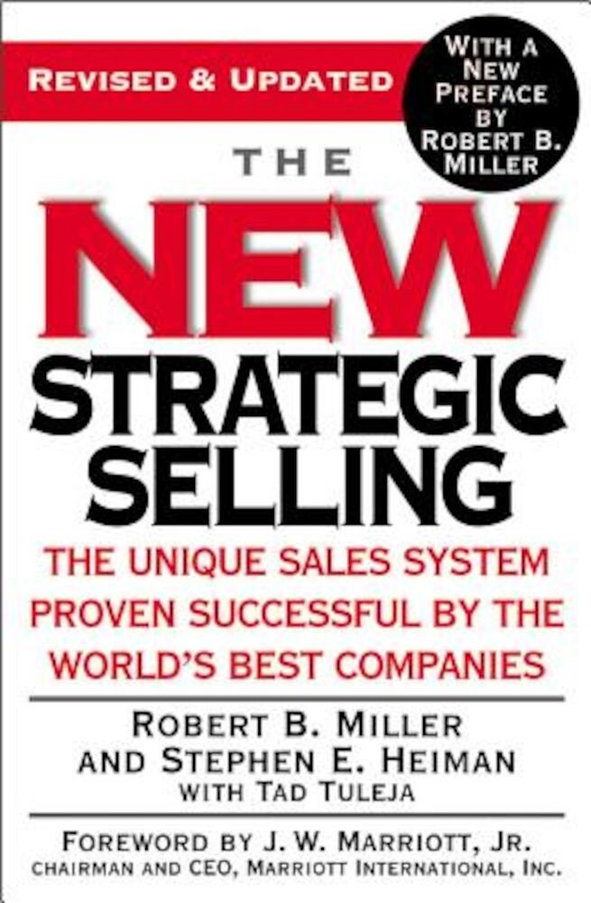 The New Strategic Selling: The Unique Sales System Proven Successful by the World's Best Companies, Paperback