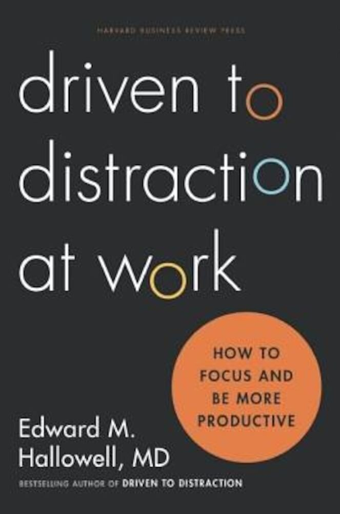 Driven to Distraction at Work: How to Focus and Be More Productive, Hardcover
