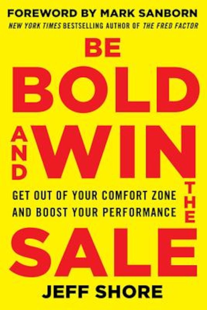 Be Bold and Win the Sale: Get Out of Your Comfort Zone and Boost Your Performance, Paperback