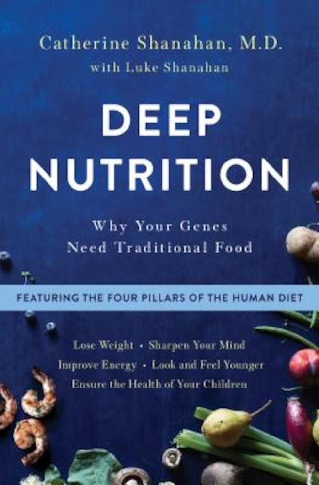 Deep Nutrition: Why Your Genes Need Traditional Food, Hardcover