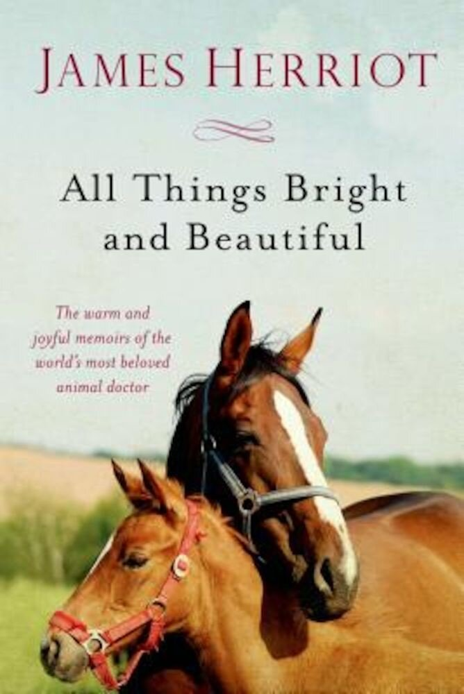 All Things Bright and Beautiful: The Warm and Joyful Memoirs of the World's Most Beloved Animal Doctor, Paperback