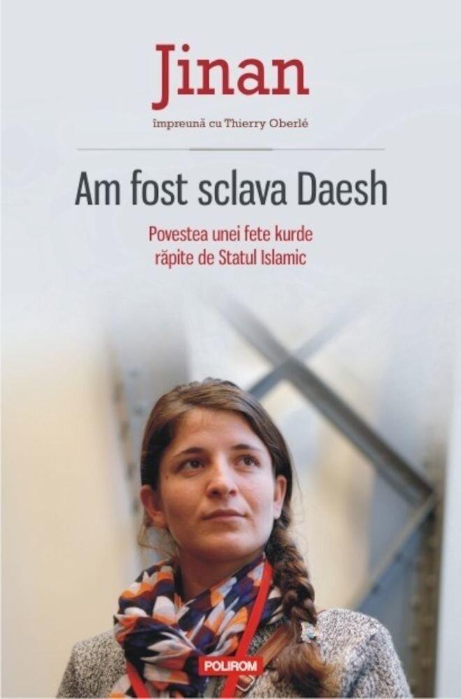 Coperta Carte Am fost sclava Daesh. Povestea unei fete kurde rapite de Statul Islamic