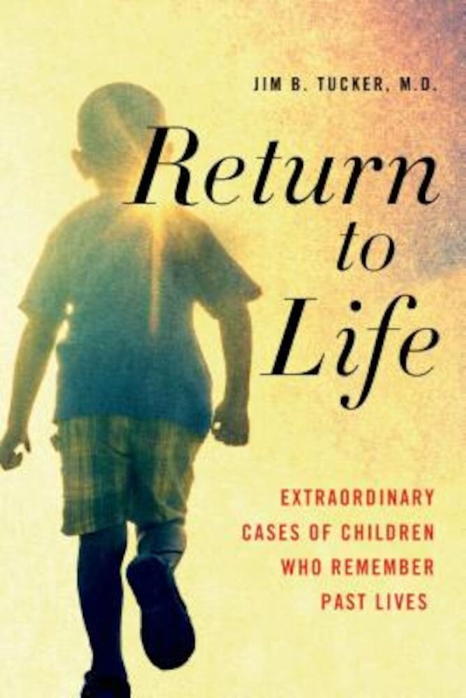 Return to Life: Extraordinary Cases of Children Who Remember Past Lives, Paperback