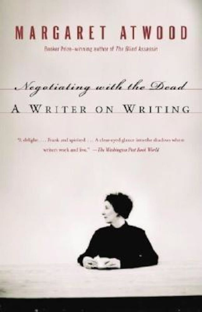 Negotiating with the Dead: A Writer on Writing, Paperback