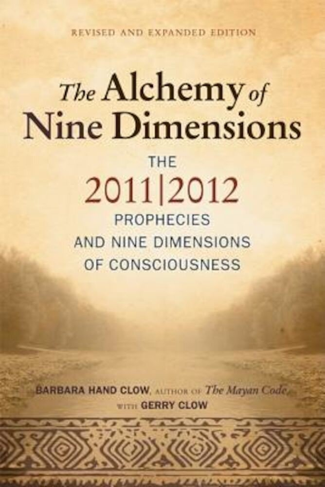 Alchemy of Nine Dimensions: The 2011/2012 Prophecies and Nine Dimensions of Consciousness, Paperback