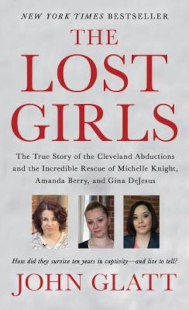 The Lost Girls: The True Story of the Cleveland Abductions and the Incredible Rescue of Michelle Knight, Amanda Berry, and Gina DeJesu, Paperback