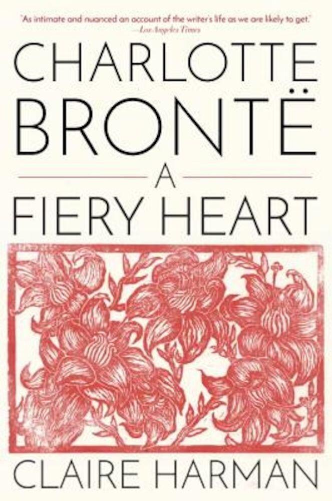 Charlotte Bronte: A Fiery Heart, Paperback
