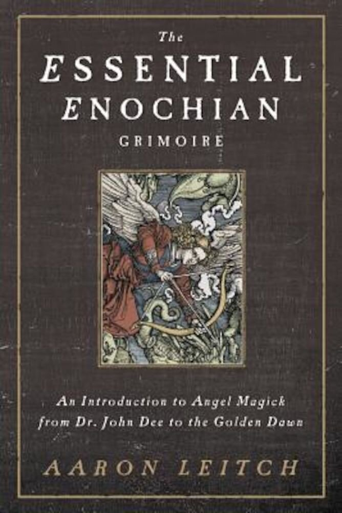 The Essential Enochian Grimoire: An Introduction to Angel Magick from Dr. John Dee to the Golden Dawn, Paperback