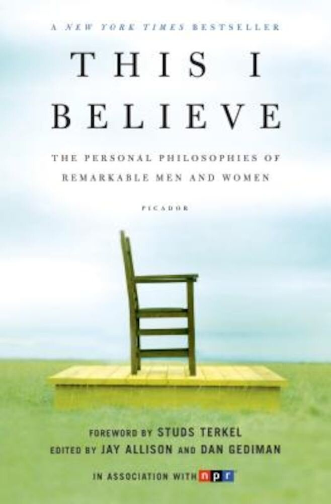 This I Believe: The Personal Philosophies of Remarkable Men and Women, Paperback