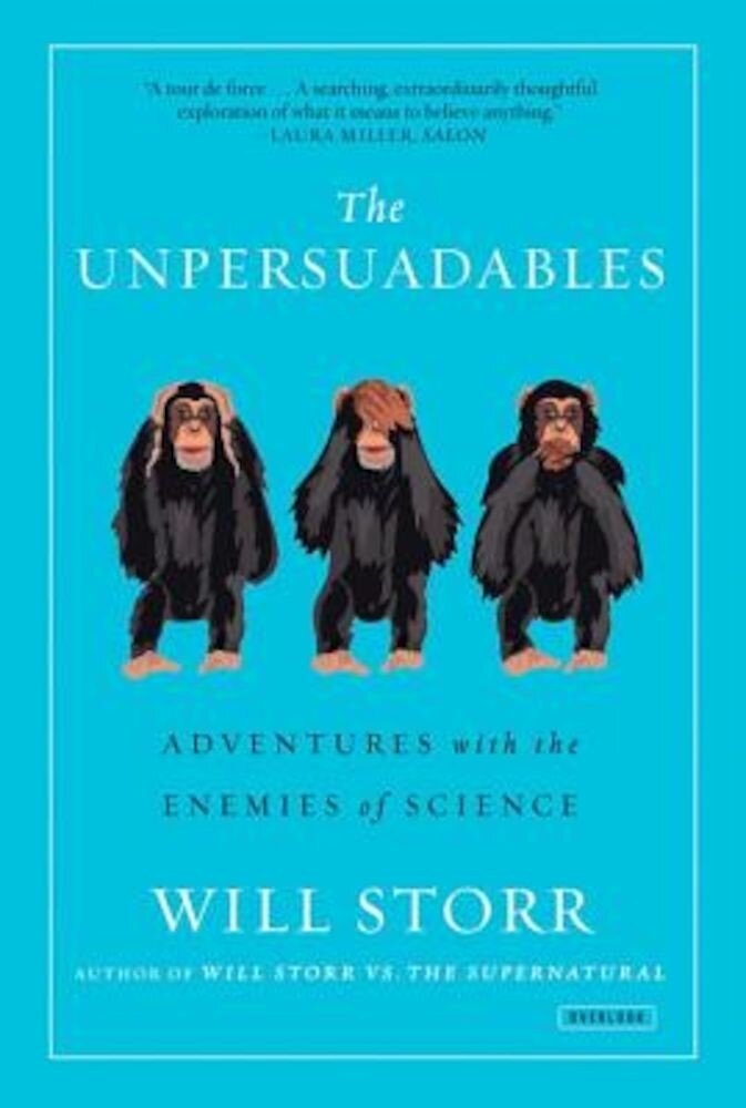 The Unpersuadables: Adventures with the Enemies of Science, Paperback