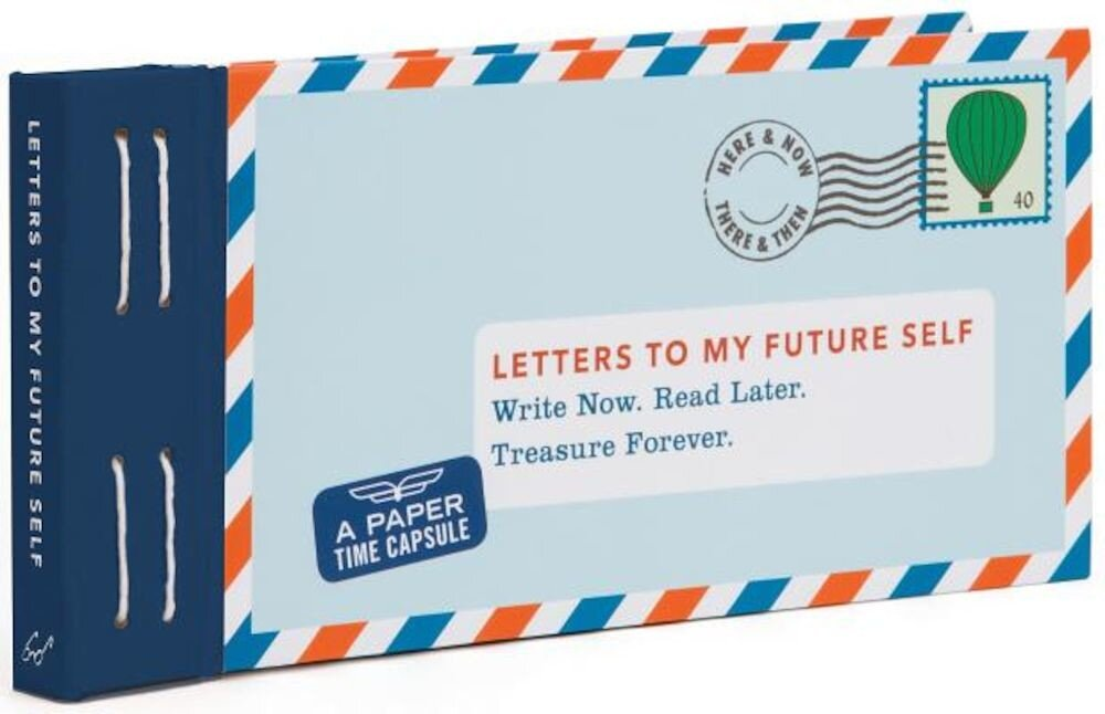 Letters to My Future Self: Write Now. Read Later. Treasure Forever., Hardcover