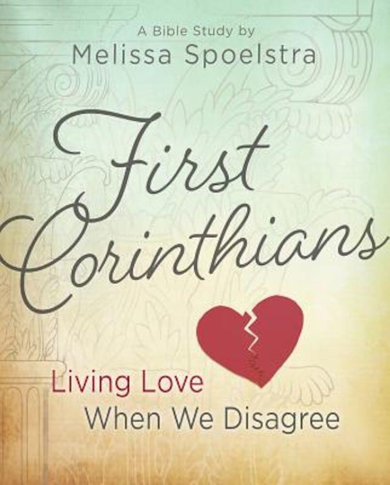 First Corinthians - Women's Bible Study: Living Love When We Disagree, Paperback