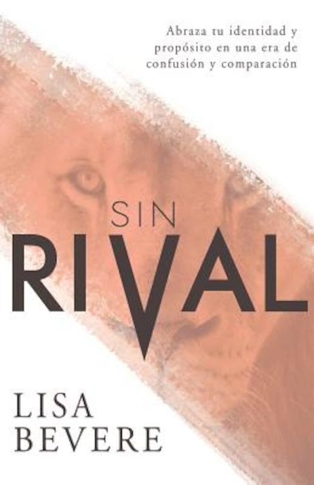 Sin Rival: Abraza Tu Identidad y Proposito En Una Era de Confusion y Comparacion, Paperback