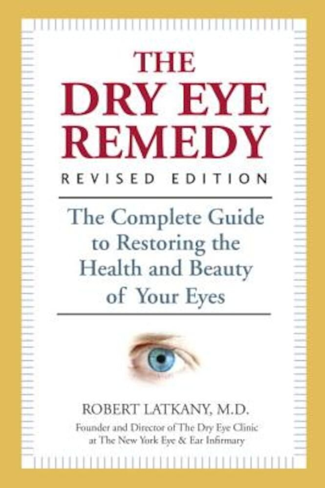 The Dry Eye Remedy: The Complete Guide to Restoring the Health and Beauty of Your Eyes, Paperback