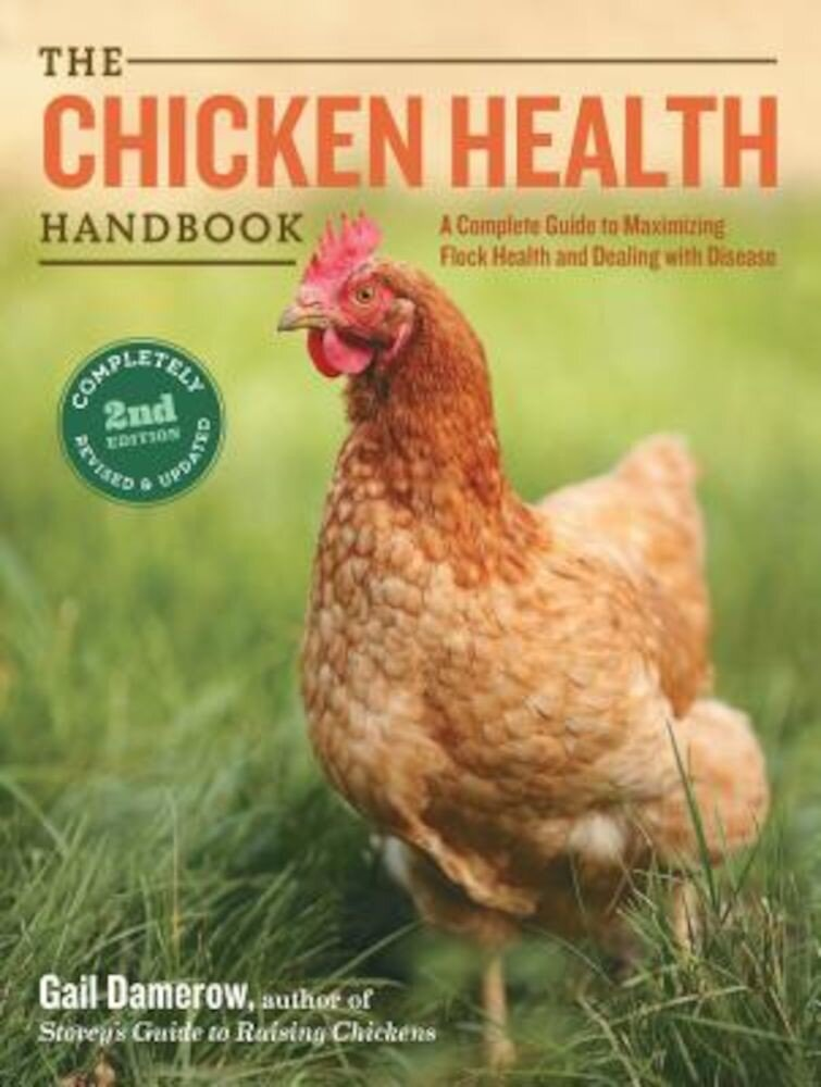 The Chicken Health Handbook: A Complete Guide to Maximizing Flock Health and Dealing with Disease, Paperback