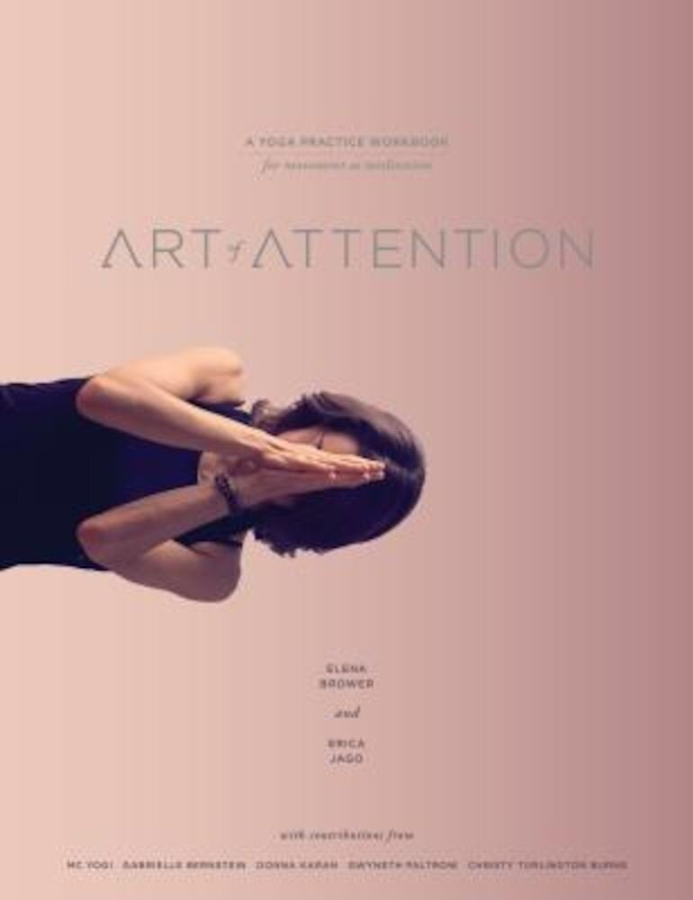 Art of Attention: A Yoga Practice Workbook for Movement as Meditation, Paperback